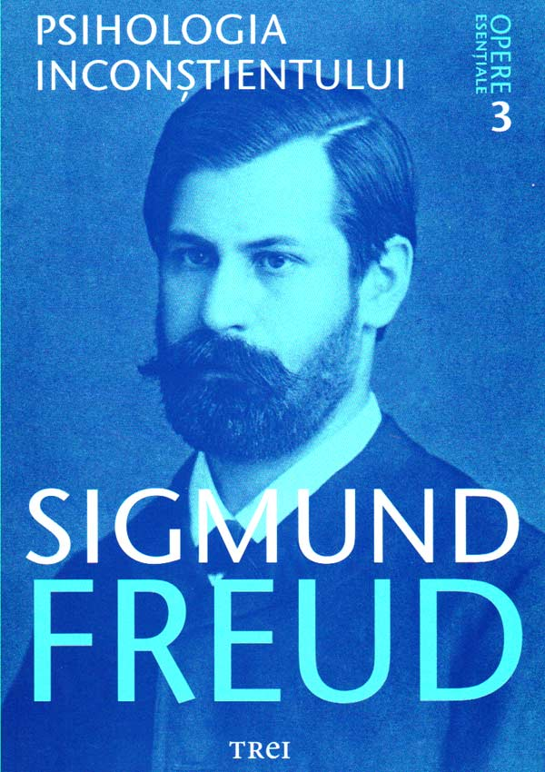 Psihologia inconstientului. Opere esentiale (vol. 3) - Sigmund Freud