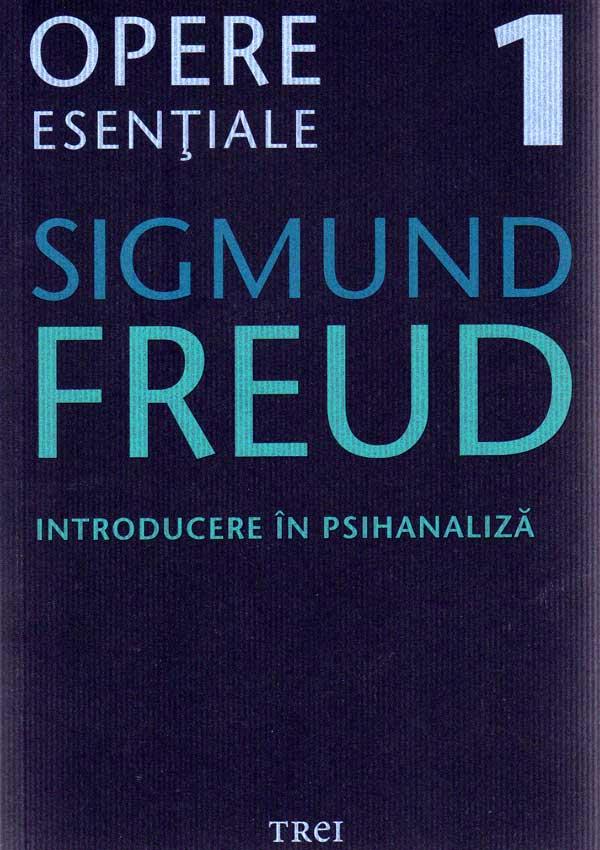 Introducere in psihanaliza. Opere esentiale (vol. 1) - Sigmund Freud