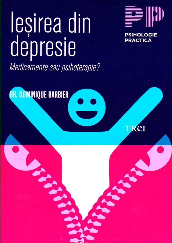 Iesirea din depresie. Medicamente sau psihoterapie? - Dominique Barbier