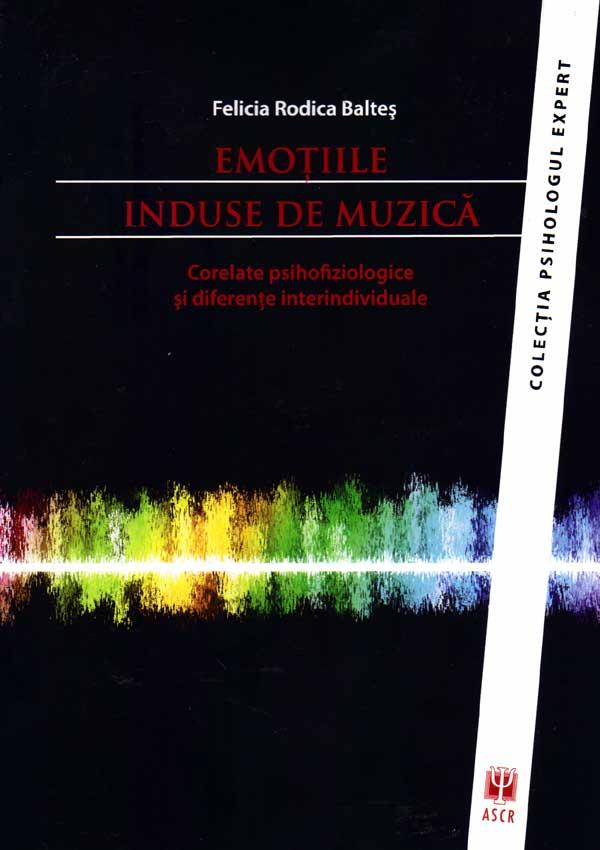 Emotiile induse de muzica. Corelate psihofiziologice si diferente interindividuale - Felicia Rodica Baltes