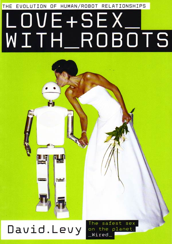 Love and Sex with Robots. The Evolution of Human-Robot Relationships - David Levy